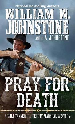 Pray for Death by William W. Johnstone