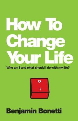 How To Change Your Life by Benjamin Bonetti