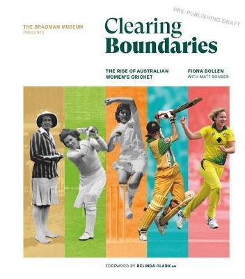 Clearing Boundaries: The Rise of Australian Women's Cricket by Fiona Bollen with Matt Bonser