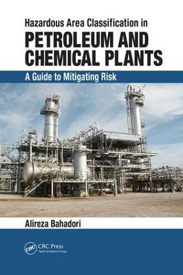 Hazardous Area Classification in Petroleum and Chemical Plants by Alireza Bahadori