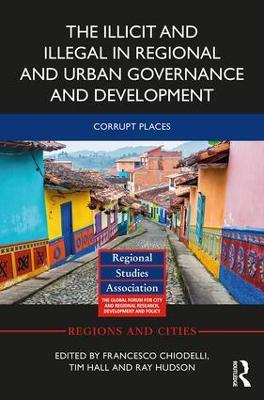 Illicit and Illegal in Regional and Urban Governance and Development book