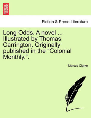 Long Odds. a Novel ... Illustrated by Thomas Carrington. Originally Published in the Colonial Monthly. by Marcus Clarke