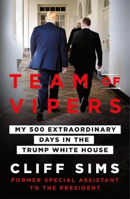 Team of Vipers: My 500 Extraordinary Days in the Trump White House by Cliff Sims