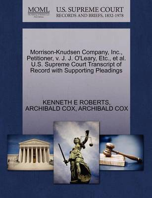 Morrison-Knudsen Company, Inc., Petitioner, V. J. J. O'Leary, Etc., et al. U.S. Supreme Court Transcript of Record with Supporting Pleadings by Kenneth E Roberts