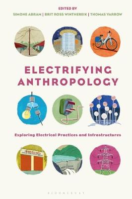 Electrifying Anthropology: Exploring Electrical Practices and Infrastructures by Simone Abram