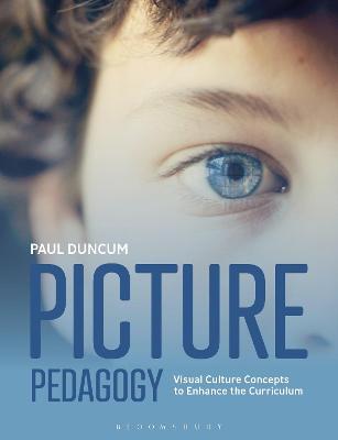 Picture Pedagogy: Visual Culture Concepts to Enhance the Curriculum by Professor Emeritus Paul Duncum