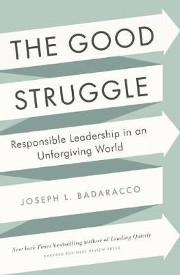 The Good Struggle by Joseph L. Badaracco Jr.