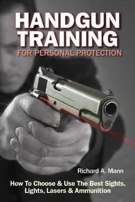 Handgun Training for Personal Protection by Richard Allen Mann II