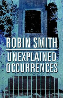 Unexplained Occurrences by Dr Robin Smith
