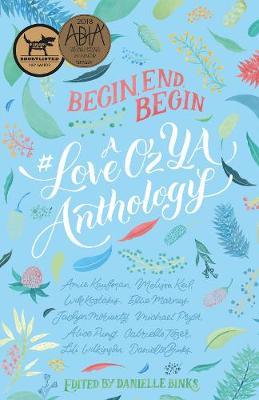 Begin, End, Begin: A #LoveOzYA Anthology by Danielle Binks