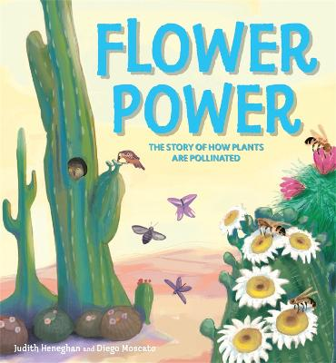 Plant Life: Flower Power: The Story of How Plants Are Pollinated by Judith Heneghan