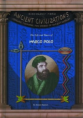 The Life and Times of Marco Polo by Susan Zannos