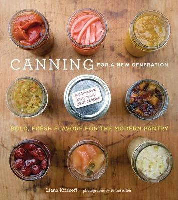 Canning for a New Generation: A Seasonal Guide by Liana Krissoff