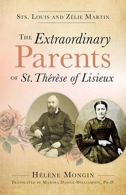 The Extraordinary Parents of St Therese of Lisieux by Helene Mongin