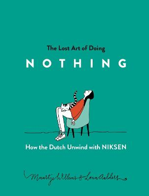 The Lost Art of Doing Nothing: How the Dutch Live Well with Niksen by Maartje Willems