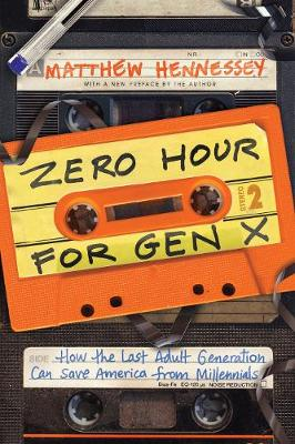 Zero Hour for Gen X: How the Last Adult Generation Can Save America from Millennials by Matthew Hennessey