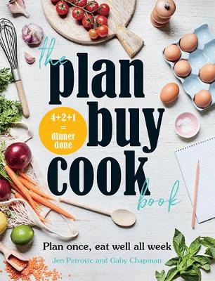 The Plan Buy Cook Book: Plan once, eat well all week by Gaby Chapman