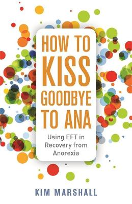 How to Kiss Goodbye to Ana by Kim Marshall