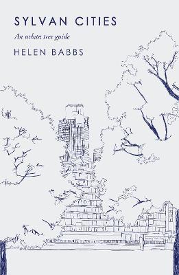 Sylvan Cities: An Urban Tree Guide by Helen Babbs