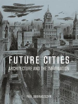 Future Cities: Architecture and the Imagination book