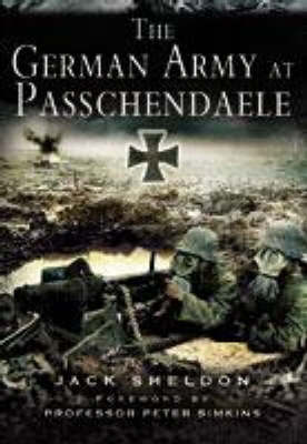 The The German Army at Passchendaele by Jack Sheldon