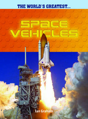 The Worlds Greatest Space Vehicles Hardback by Ian Graham