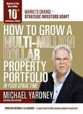 How To Grow a MultiI Million Dollar Property Portfolio by Michael Yardney