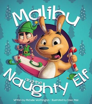 Malibu and the Naughty Elf by Michelle, Illustrated by Atze, David Worthington