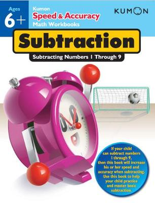 Speed and Accuracy: Subtraction by Kumon Publishing