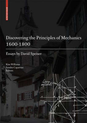 Discovering the Principles of Mechanics 1600-1800 by Kim Williams