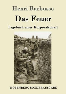 Das Feuer: Tagebuch einer Korporalschaft by Henri Barbusse