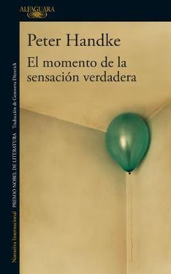El momento de la sensacion verdadera / A Moment of True Feeling by Peter Handke