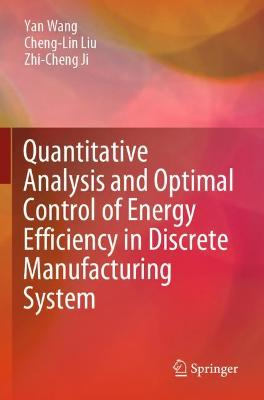 Quantitative Analysis and Optimal Control of Energy Efficiency in Discrete Manufacturing System by Yan Wang