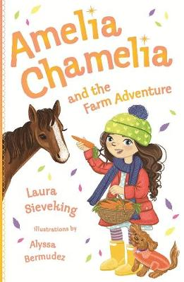 Amelia Chamelia and the Farm Adventure: Amelia Chamelia 4 by Laura Sieveking