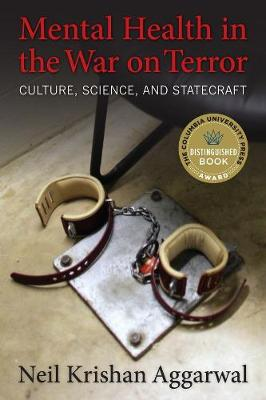 Mental Health in the War on Terror: Culture, Science, and Statecraft by Neil K. Aggarwal