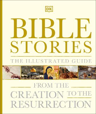 Bible Stories The Illustrated Guide: From the Creation to the Resurrection book