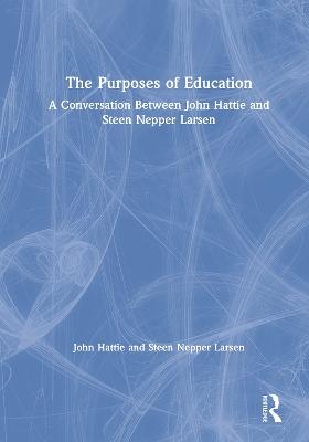 The Purposes of Education: A Conversation Between John Hattie and Steen Nepper Larsen book