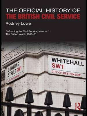 The Official History of the British Civil Service by Rodney Lowe