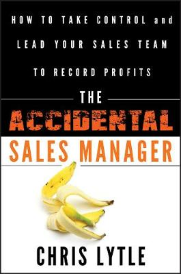 The Accidental Sales Manager by Chris Lytle
