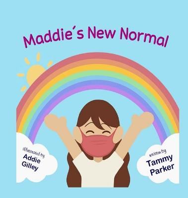 Maddie's New Normal by Tammy A Parker