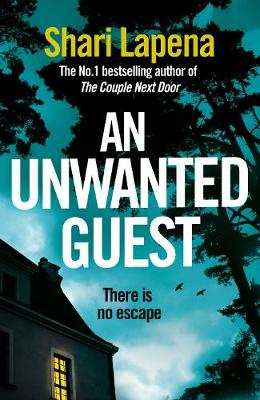 Unwanted Guest by Shari Lapena