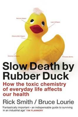 Slow Death By Rubber Duck: How The Toxic Chemistry Of Everyday Life Affects Our Health by Simon Winchester