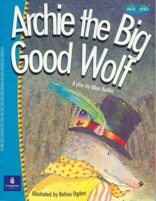 Archie the Big Good Wolf: a Play (Voiceworks. Series ): A Play (Voiceworks. Series ) by Allan Baillie