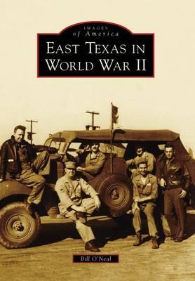 East Texas in World War II by Bill O'Neal