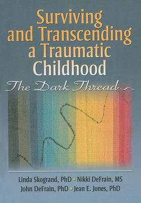 Surviving and Transcending a Traumatic Childhood by Linda Skogrand