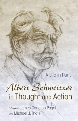 Albert Schweitzer in Thought and Action: A Life in Parts by James Carleton