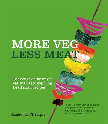 More Veg, Less Meat by Rachel De Thample