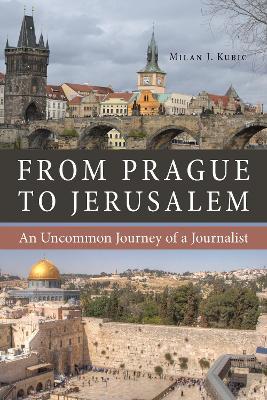 From Prague to Jerusalem by Milan J. Kubic