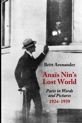 Anais Nin's Lost World by Britt Arenander