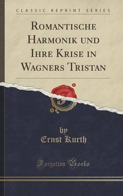 Romantische Harmonik Und Ihre Krise in Wagners 'Tristan' (Classic Reprint) by Ernst Kurth